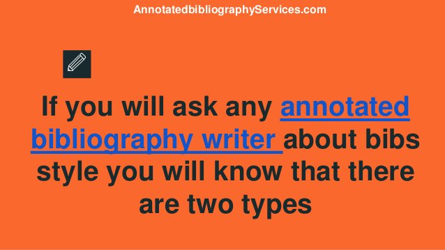 If you will ask any annotated bibliography writer about bibs style you will know that there are two types Annotatedbibliog...