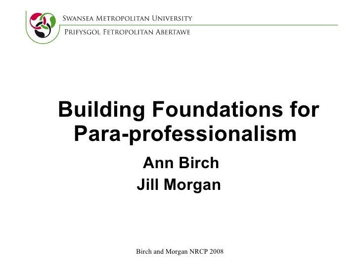 Ann Birch Jill Morgan  Building Foundations for Para-professionalism