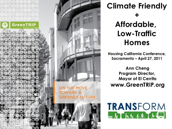 w Climate Friendly + Affordable,  Low-Traffic Homes Housing California Conference, Sacramento – April 27, 2011 Ann Cheng P...