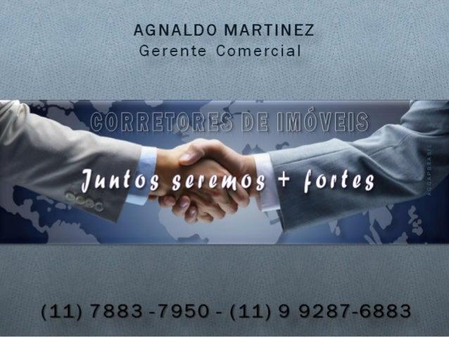 Corretores de Imóveis Vagas c/Prêmios 6% a 2% (11) 7883-7950 AGNALDO MARTINEZ