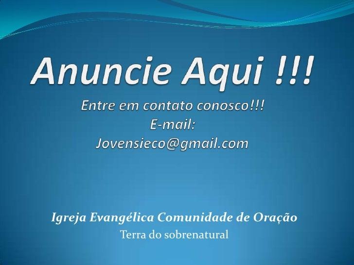 Anuncie Aqui !!!Entre em contato conosco!!!E-mail:Jovensieco@gmail.com<br />Igreja Evangélica Comunidade de Oração<br />Te...