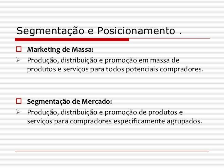 Segmentação e Posicionamento . Marketing de Massa: Produção, distribuição e promoção em massa de  produtos e serviços pa...