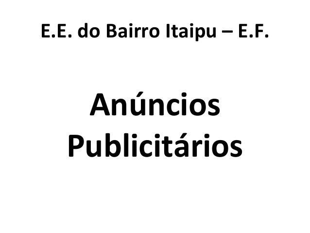 E.E. do Bairro Itaipu – E.F. Anúncios Publicitários
