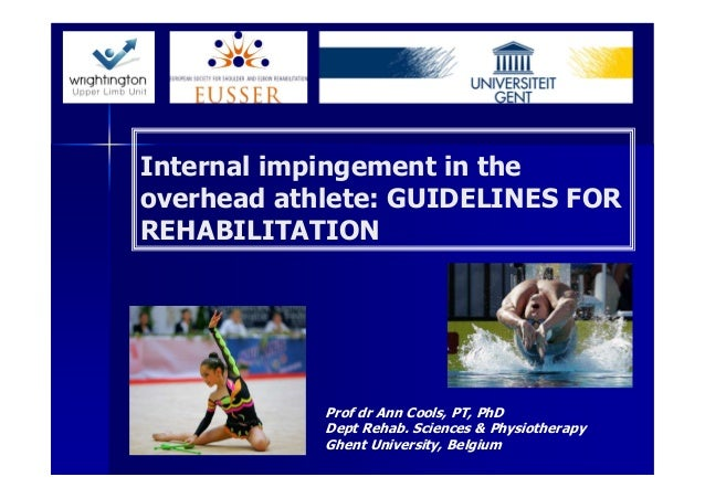 Internal impingement in theoverhead athlete: GUIDELINES FORREHABILITATION            Prof dr Ann Cools, PT, PhD           ...