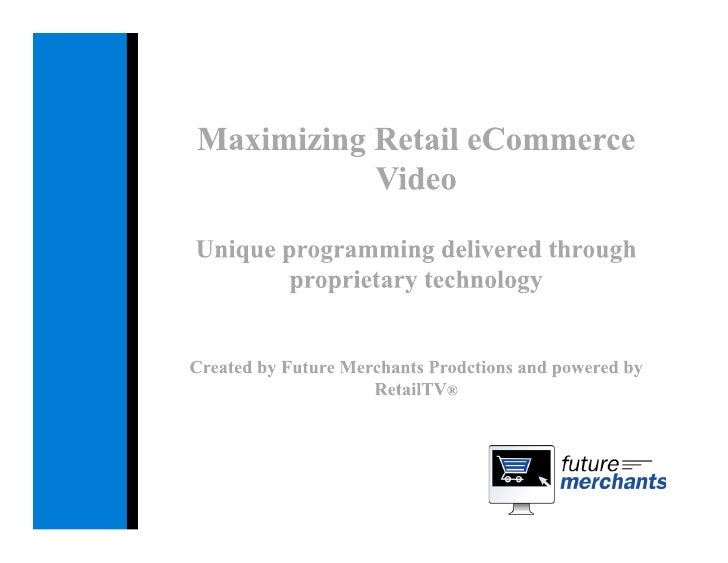 Enabling the full power of video   Retail-centric video programming model  Flex-based proprietary technology platform  A c...