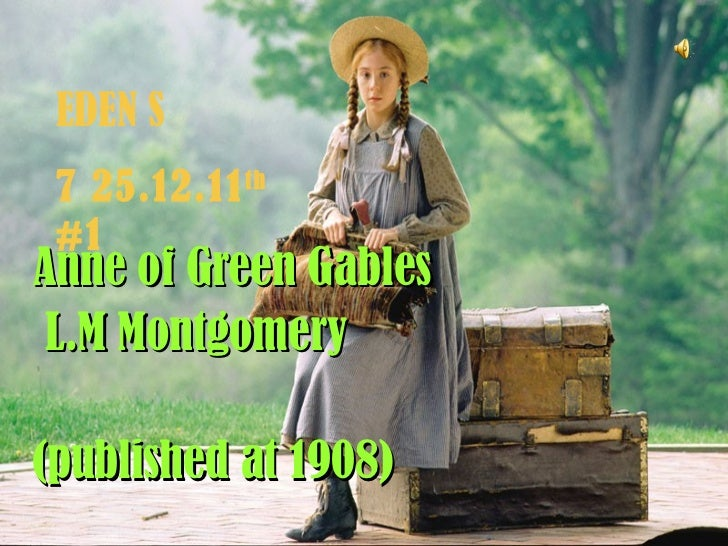 Anne of Green Gables L.M Montgomery  (published at 1908) EDEN S 25.12.11 7 th  #1