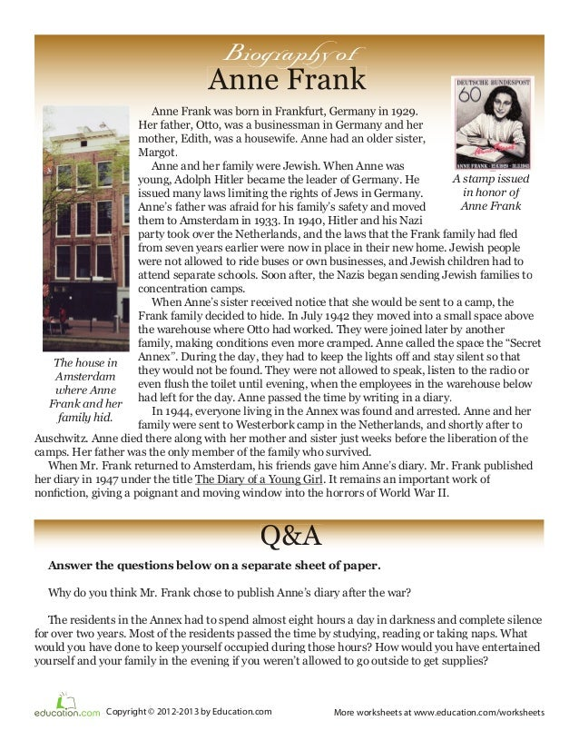 Biography of  Anne Frank Anne Frank was born in Frankfurt, Germany in 1929. Her father, Otto, was a businessman in Germany...