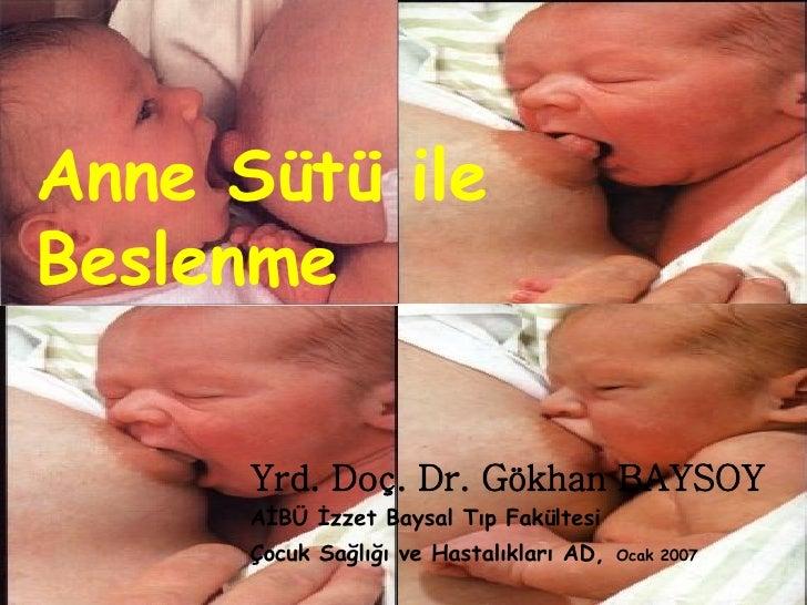 Anne Sütü ile Beslenme Yrd. Doç. Dr. Gökhan BAYSOY AİBÜ İzzet Baysal Tıp Fakültesi  Çocuk Sağlığı ve Hastalıkları AD,   Oc...