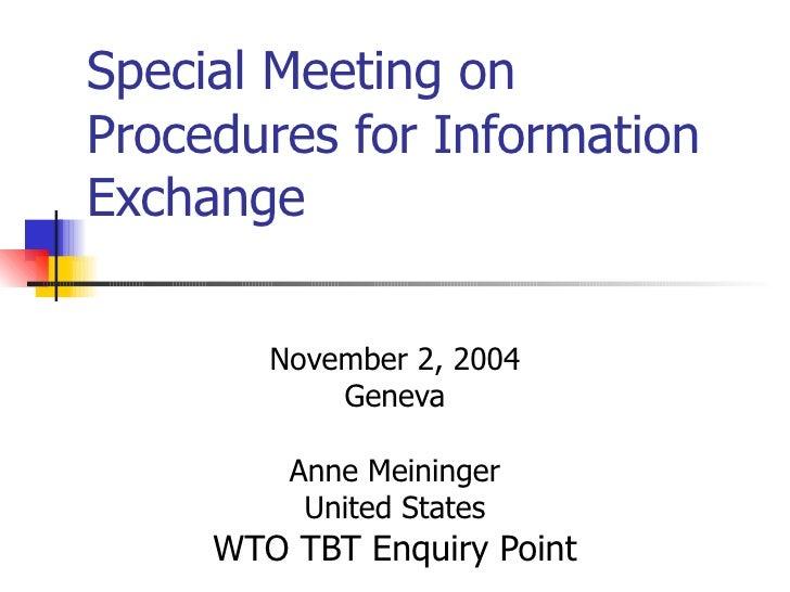 Special Meeting on Procedures for Information Exchange          November 2, 2004             Geneva           Anne Meining...