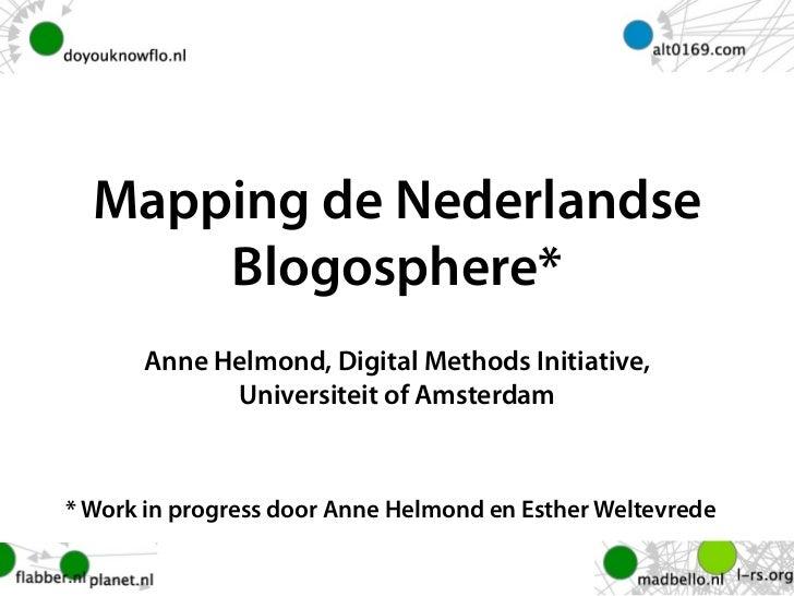 Mapping de Nederlandse       Blogosphere*       Anne Helmond, Digital Methods Initiative,             Universiteit of Amst...