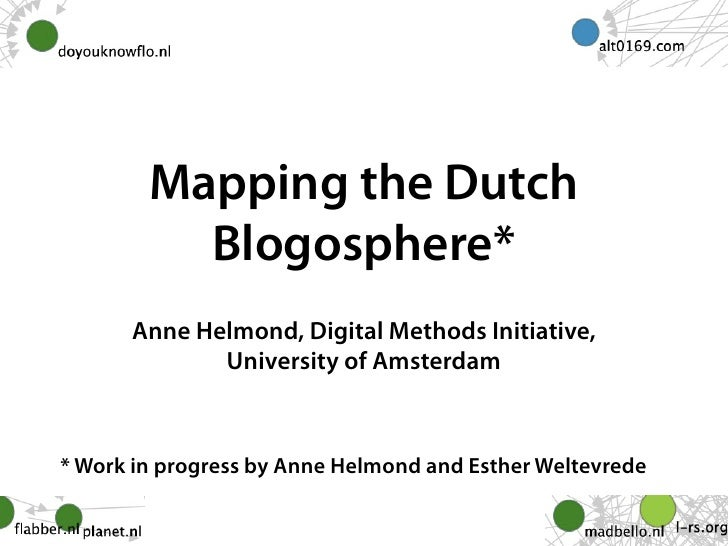 Mapping the Dutch           Blogosphere*       Anne Helmond, Digital Methods Initiative,              University of Amster...