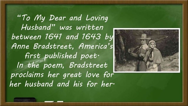 anne bradstreet my dear loving husband To my dear and loving husband anne bradstreet page 2 2 bradstreet,  anne (1612-1672) - english-born american puritan poet, the first professional.