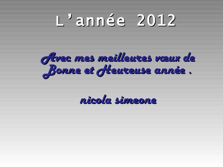 L'année 2012 Avec mes meilleures vœux de Bonne et Heureuse année . nicola simeone