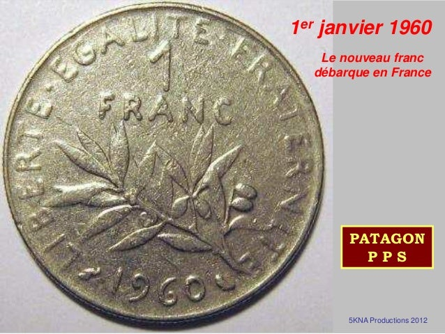 1er janvier 1960  Le nouveau franc  débarque en France  PATAGON  P P S  5KNA Productions 2012