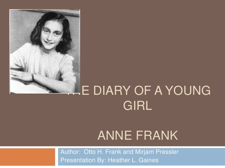 The Diary of a Young GirlAnne Frank<br />Author:  Otto H. Frank and Mirjam Pressler<br />Presentation By: Heather L. Gaine...