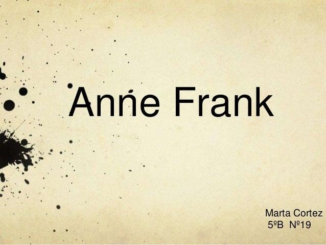 Anne FrankMarta Cortez5ºB Nº19