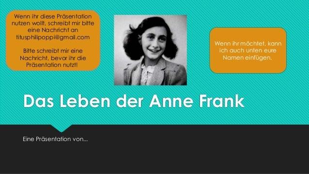 Das Leben der Anne FrankEine Präsentation von...Wenn ihr diese Präsentationnutzen wollt, schreibt mir bitteeine Nachricht ...