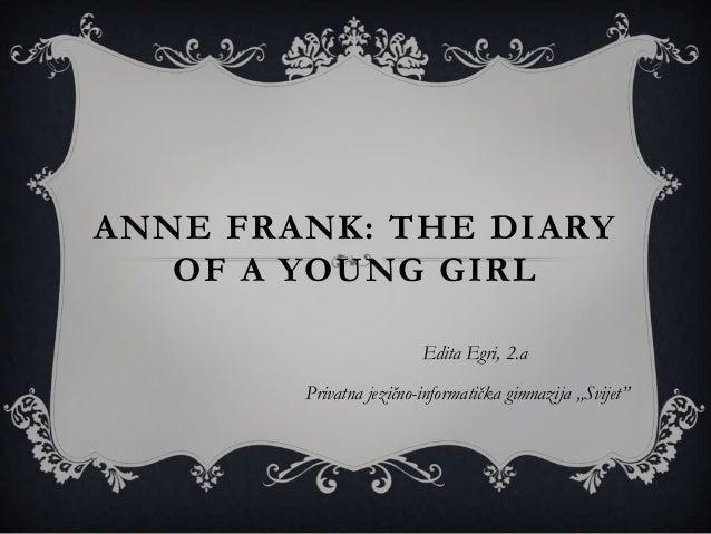 ANNE FRANK: THE DIARY   OF A YOUNG GIRL                         Edita Egri, 2.a        Privatna jezično-informatička gimna...