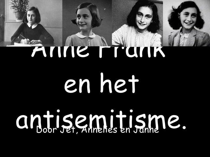 Anne Frank     en het antisemitisme.  Door Jet, Annelies en Janne