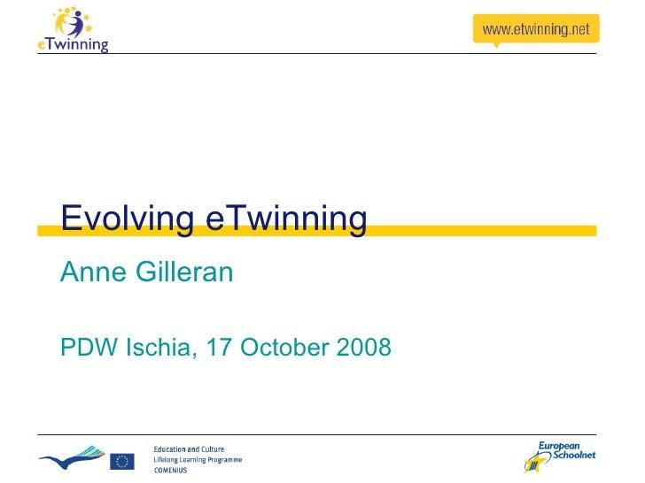 Evolving eTwinning Anne Gilleran PDW Ischia, 17 October 2008