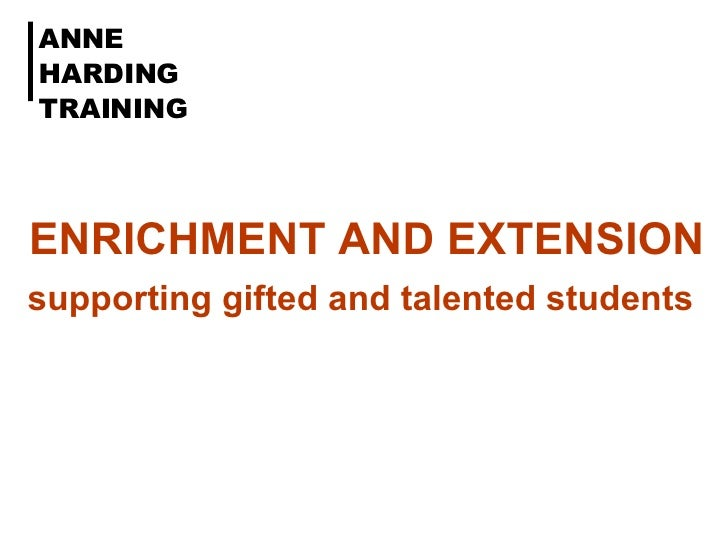 ENRICHMENT AND EXTENSION supporting gifted and talented students   ANNE HARDING TRAINING