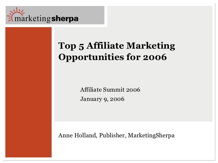 Top 5 Affiliate Marketing Opportunities for 2006  Affiliate Summit 2006 January 9, 2006  Anne Holland, Publisher, Marketin...