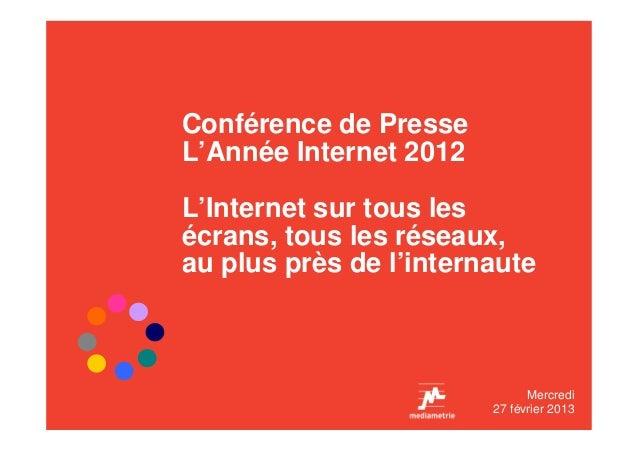 Conférence de PresseL'Année Internet 2012L'Internet sur tous lesécrans, tous les réseaux,au plus près de l'internaute     ...