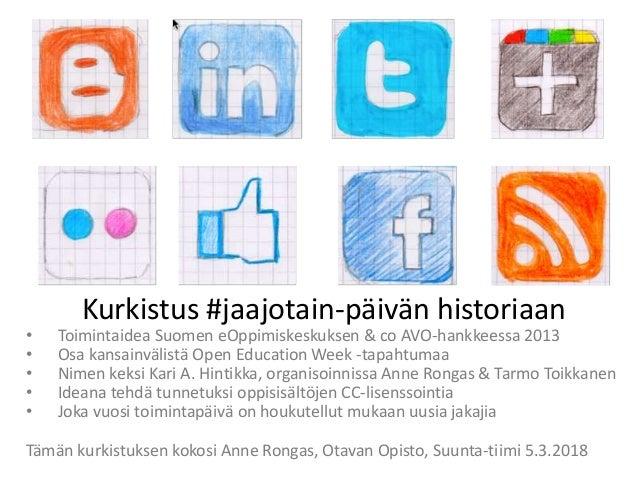 Kurkistus #jaajotain-päivän historiaan • Toimintaidea Suomen eOppimiskeskuksen & co AVO-hankkeessa 2013 • Osa kansainvälis...