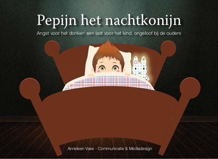 Pepijn het nachtkonijnAngst voor het donker: een last voor het kind, ongeloof bij de ouders              Anneleen Vaes - C...
