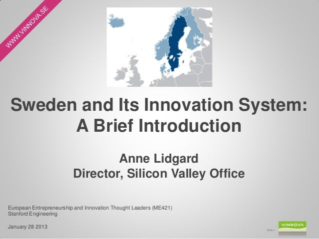 Sweden and Its Innovation System:      A Brief Introduction                                 Anne Lidgard                  ...