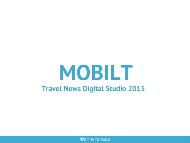 @annelienaes! MOBILT Travel News Digital Studio 2015