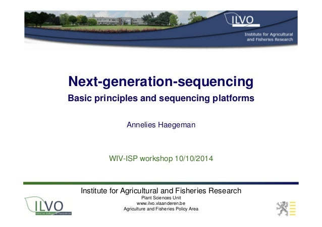 Next-generation-sequencing Basic principles and sequencing platforms WIV-ISP workshop 10/10/2014 Annelies Haegeman Institu...