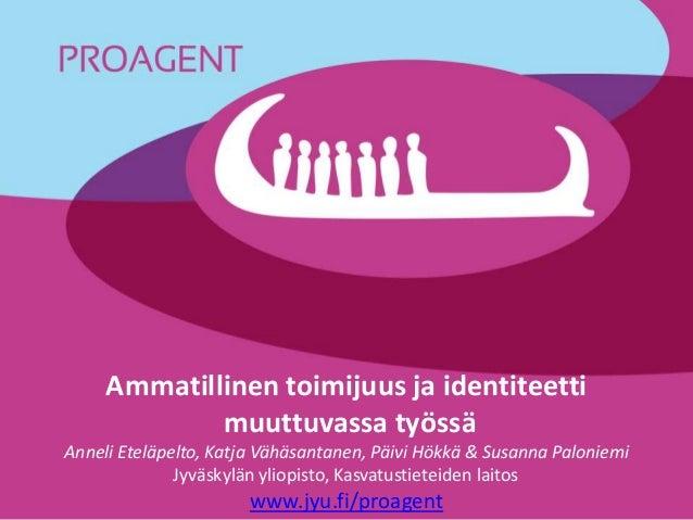 Ammatillinen toimijuus ja identiteetti muuttuvassa työssä Anneli Eteläpelto, Katja Vähäsantanen, Päivi Hökkä & Susanna Pal...
