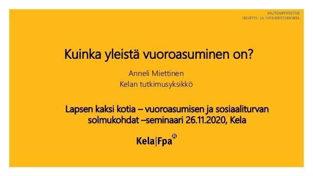 Kuinka yleistä vuoroasuminen on? Anneli Miettinen Kelan tutkimusyksikkö Lapsen kaksi kotia – vuoroasumisen ja sosiaaliturv...