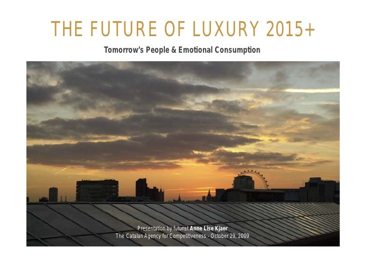 THE FUTURE OF LUXURY 2015+      Tomorrow's People & Emotional Consumption                      Presentation by futurist An...