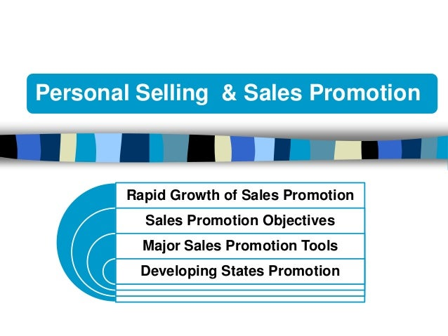 Personal Selling & Sales Promotion        Rapid Growth of Sales Promotion          Sales Promotion Objectives          Maj...