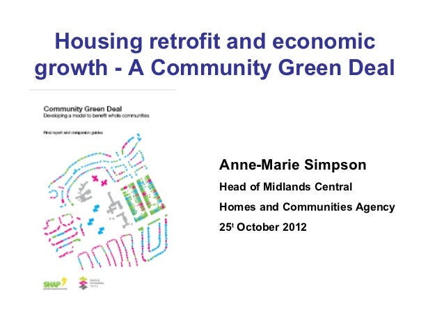 Housing retrofit and economicgrowth - A Community Green Deal               Anne-Marie Simpson               Head of Midlan...