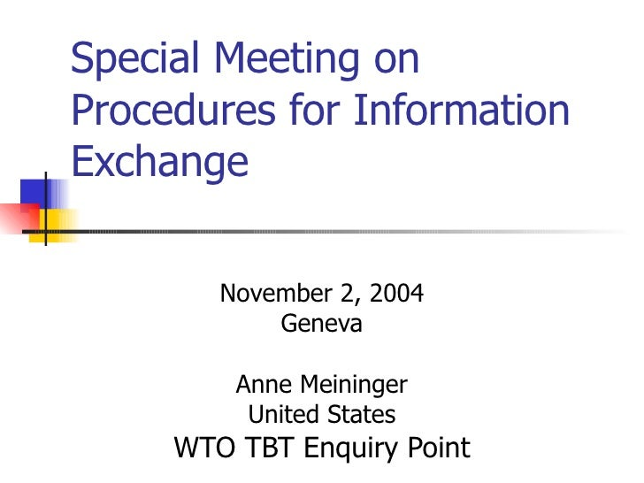 Special Meeting on Procedures for Information Exchange          November 2, 2004             Geneva           Anne Meining...