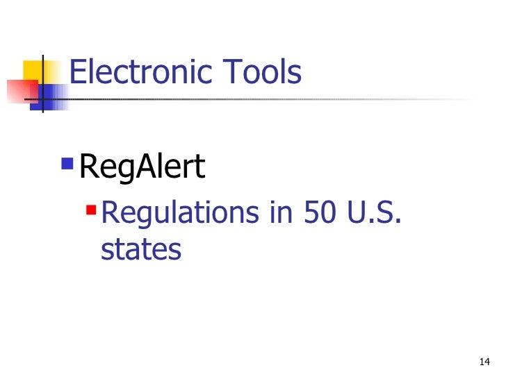 Electronic Tools <ul><li>RegAlert  </li></ul><ul><ul><li>Regulations in 50 U.S. states </li></ul></ul>
