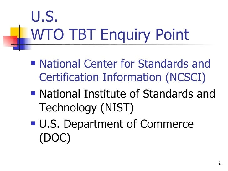 U.S.  WTO TBT Enquiry Point   <ul><li>National Center for Standards and Certification Information (NCSCI) </li></ul><ul><l...