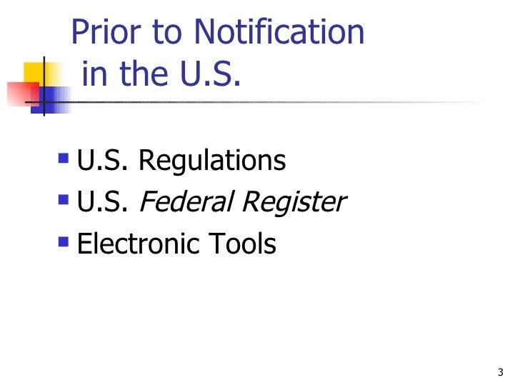 Prior to Notification  in the U.S. <ul><li>U.S. Regulations  </li></ul><ul><li>U.S.  Federal Register </li></ul><ul><li>El...