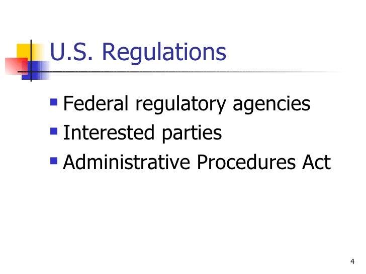 U.S. Regulations <ul><li>Federal regulatory agencies </li></ul><ul><li>Interested parties </li></ul><ul><li>Administrative...