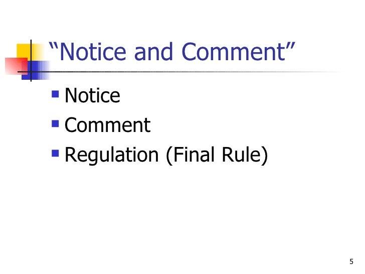 """ Notice and Comment"" <ul><li>Notice </li></ul><ul><li>Comment </li></ul><ul><li>Regulation (Final Rule) </li></ul>"