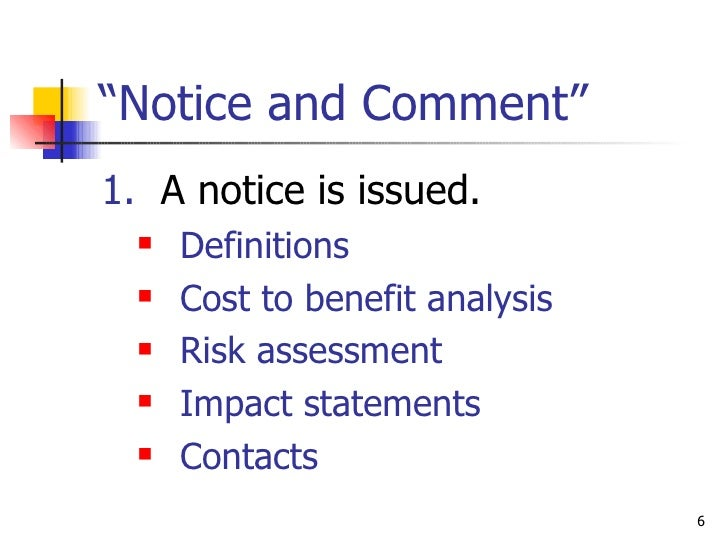 """"""" Notice and Comment"""" <ul><li>1.   A notice is issued. </li></ul><ul><ul><li>Definitions </li></ul></ul><ul><ul><li>Cost t..."""