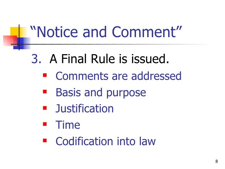 """"""" Notice and Comment"""" <ul><li>3.   A Final Rule is issued. </li></ul><ul><ul><li>Comments are addressed </li></ul></ul><ul..."""
