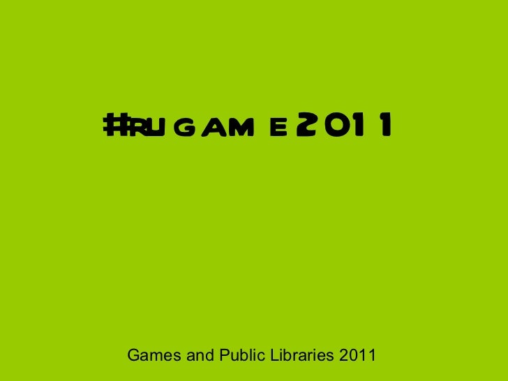 #rugame2011 Games and Public Libraries 2011