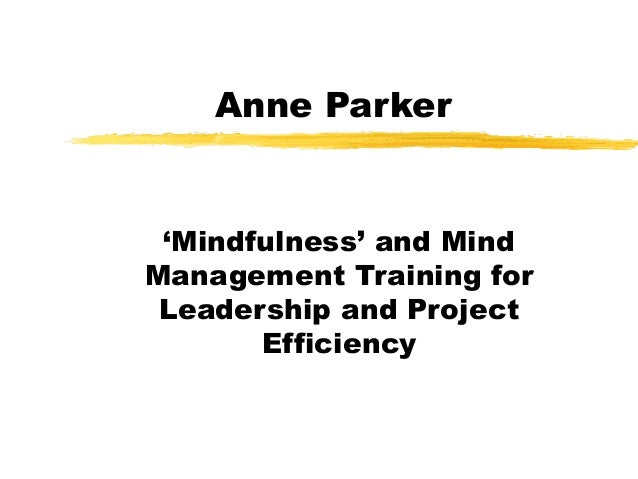 Anne Parker  'Mindfulness' and Mind Management Training for Leadership and Project Efficiency