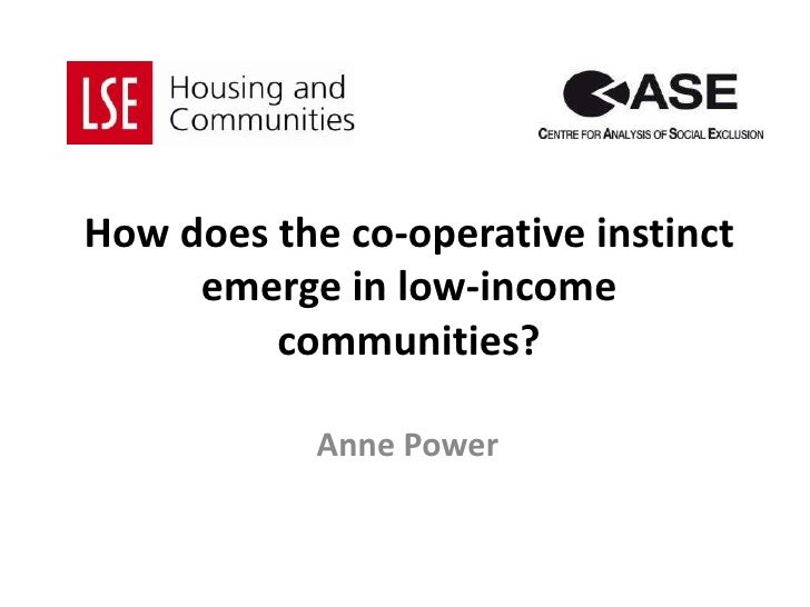 How does the co-operative instinct emerge in low-income communities?<br />Anne Power<br />