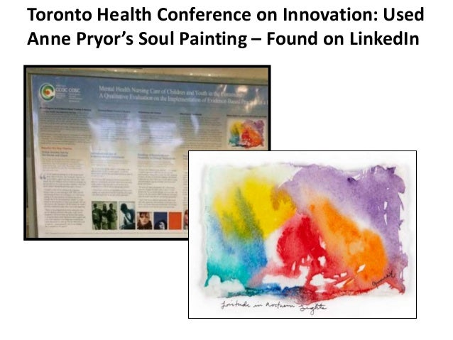 Toronto Health Conference on Innovation: Used  Anne Pryor's Soul Painting – Found on LinkedIn