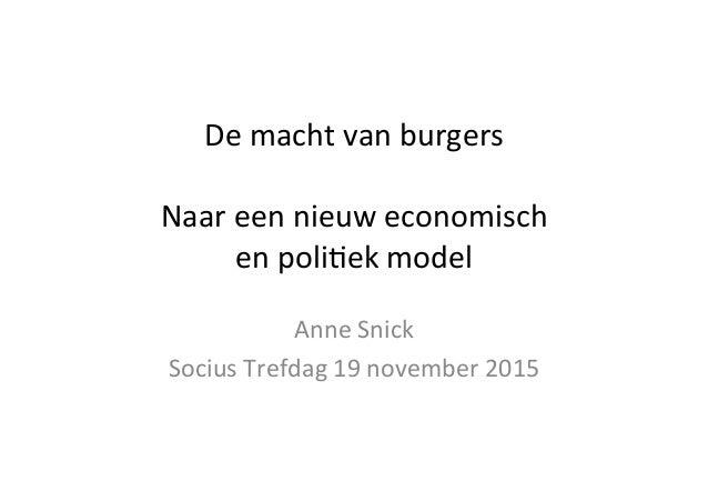 De  macht  van  burgers      Naar  een  nieuw  economisch     en  poli6ek  model   Anne  Snick...